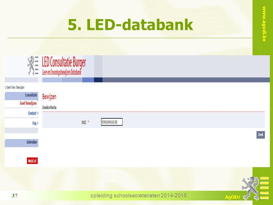 www.agodi.be AgODi opleiding schoolsecretariaten 2014-2015 37 5. LED-databank