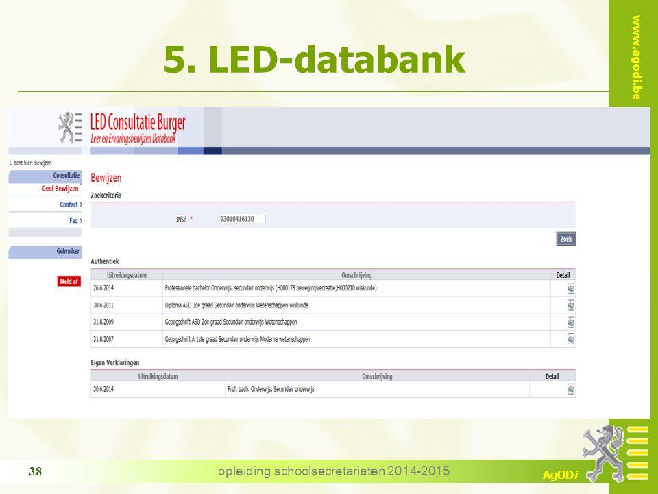 www.agodi.be AgODi opleiding schoolsecretariaten 2014-2015 38 5. LED-databank