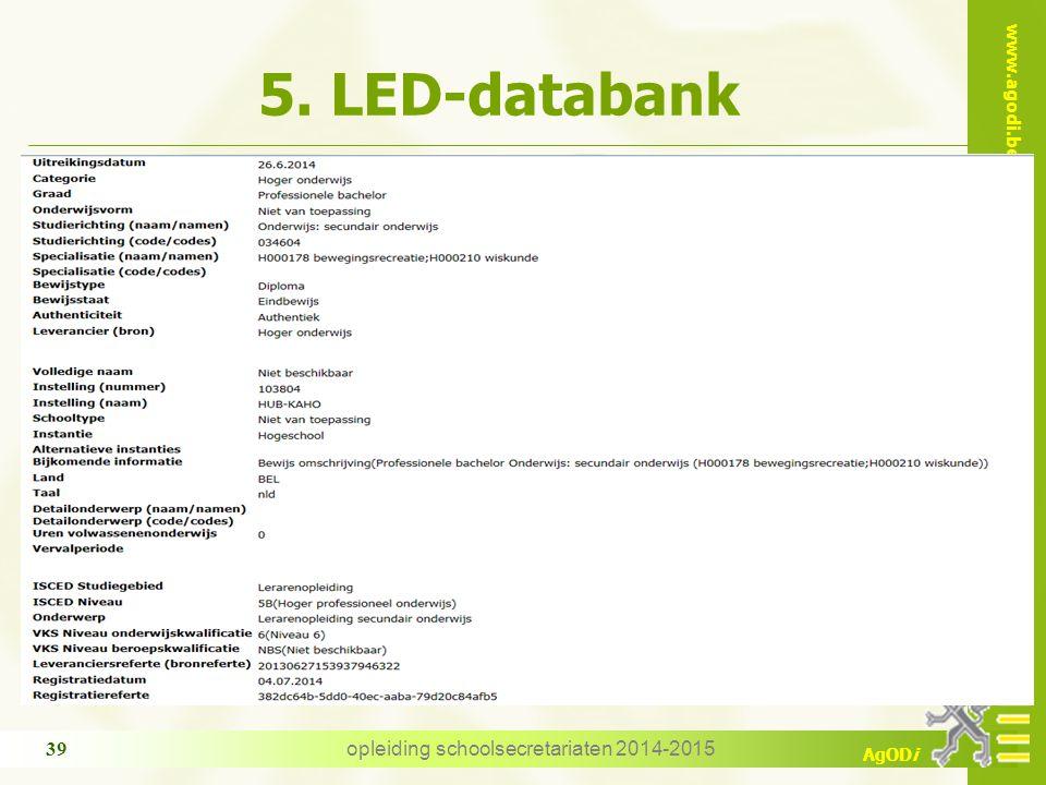 www.agodi.be AgODi opleiding schoolsecretariaten 2014-2015 39 5. LED-databank