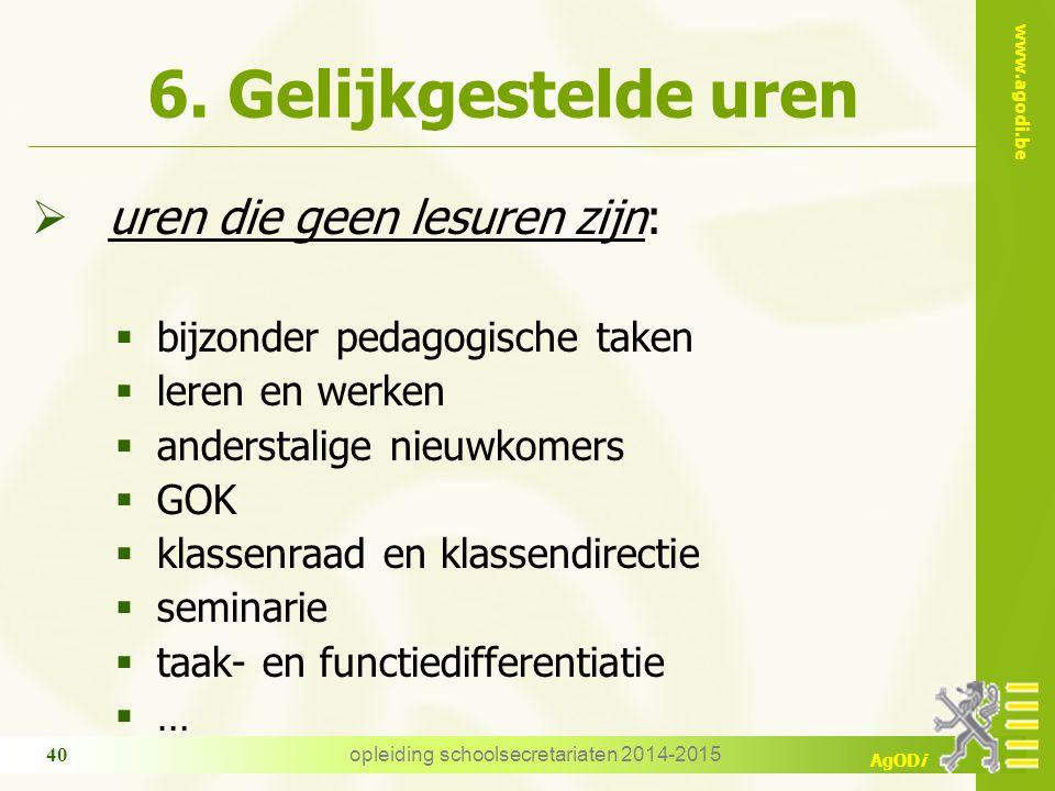 www.agodi.be AgODi opleiding schoolsecretariaten 2014-2015 40 6. Gelijkgestelde uren  uren die geen lesuren zijn:  bijzonder pedagogische taken  le