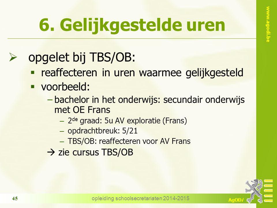www.agodi.be AgODi opleiding schoolsecretariaten 2014-2015 45 6. Gelijkgestelde uren  opgelet bij TBS/OB:  reaffecteren in uren waarmee gelijkgestel