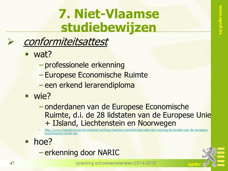 www.agodi.be AgODi opleiding schoolsecretariaten 2014-2015 47 7. Niet-Vlaamse studiebewijzen  conformiteitsattest  wat? −professionele erkenning −Eu
