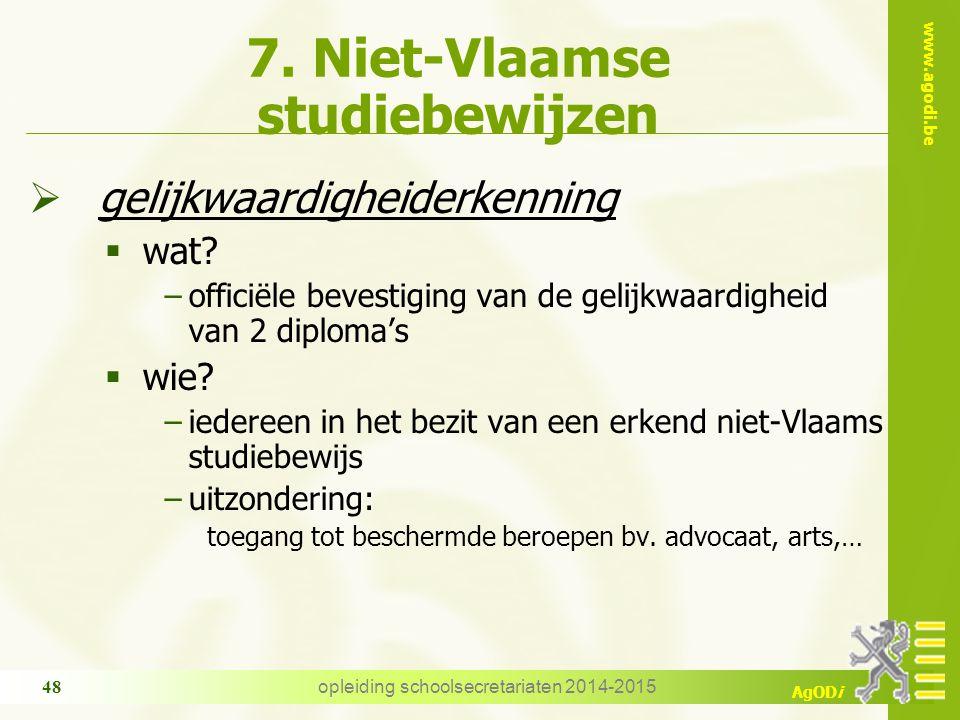 www.agodi.be AgODi opleiding schoolsecretariaten 2014-2015 48 7. Niet-Vlaamse studiebewijzen  gelijkwaardigheiderkenning  wat? −officiële bevestigin