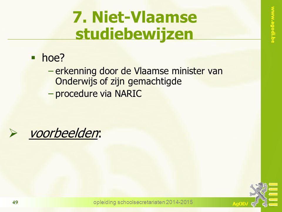 www.agodi.be AgODi opleiding schoolsecretariaten 2014-2015 49 7. Niet-Vlaamse studiebewijzen  hoe? −erkenning door de Vlaamse minister van Onderwijs
