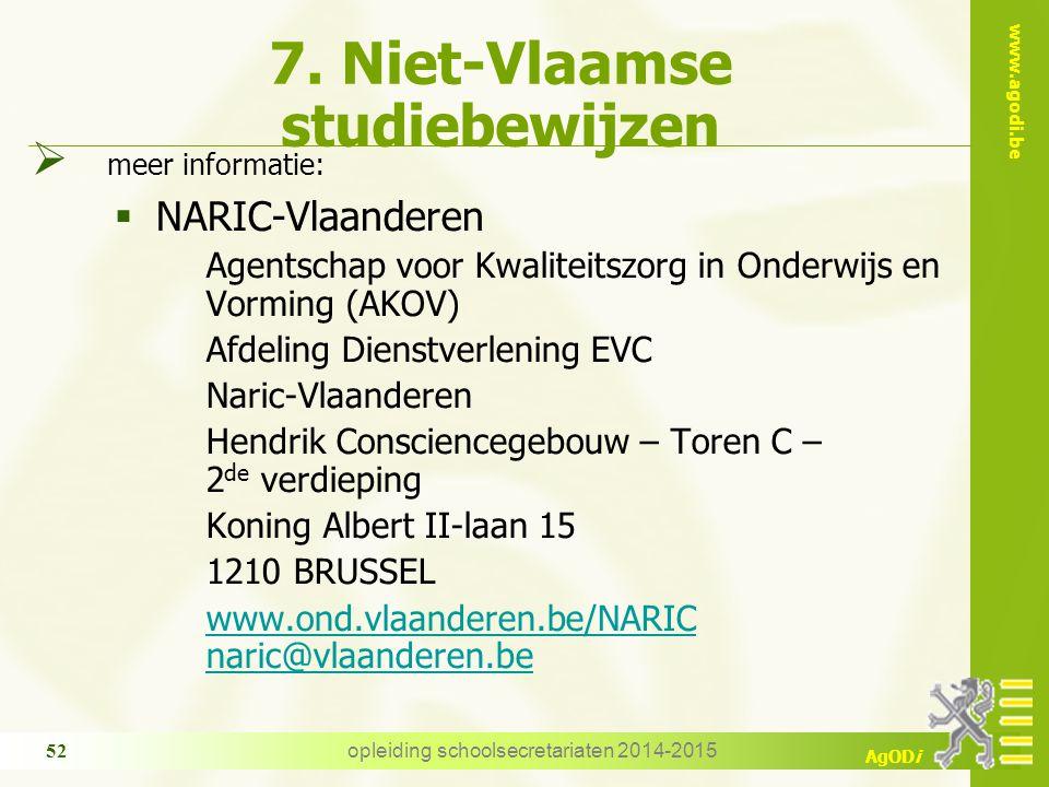 www.agodi.be AgODi opleiding schoolsecretariaten 2014-2015 52 7. Niet-Vlaamse studiebewijzen  meer informatie:  NARIC-Vlaanderen Agentschap voor Kwa