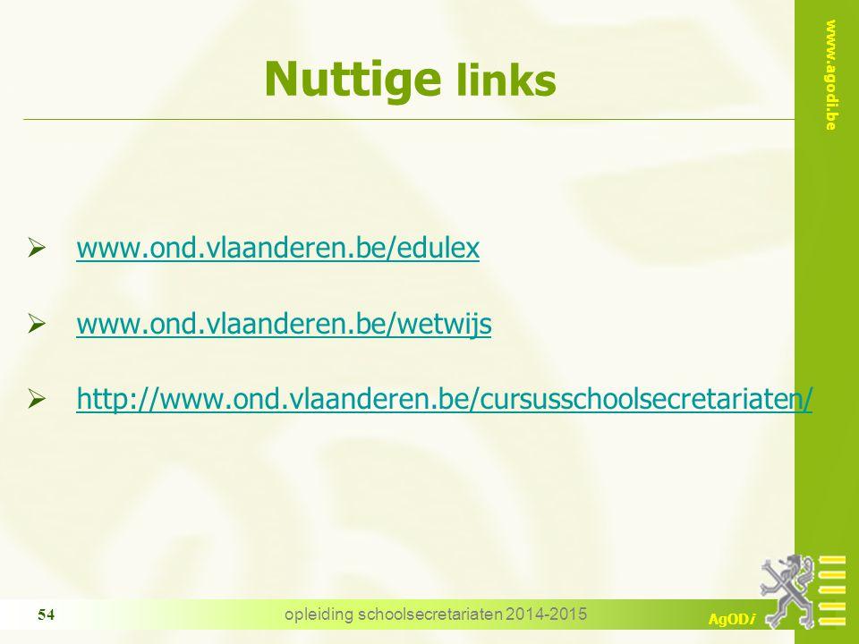 www.agodi.be AgODi opleiding schoolsecretariaten 2014-2015 54 Nuttige links  www.ond.vlaanderen.be/edulex www.ond.vlaanderen.be/edulex  www.ond.vlaa