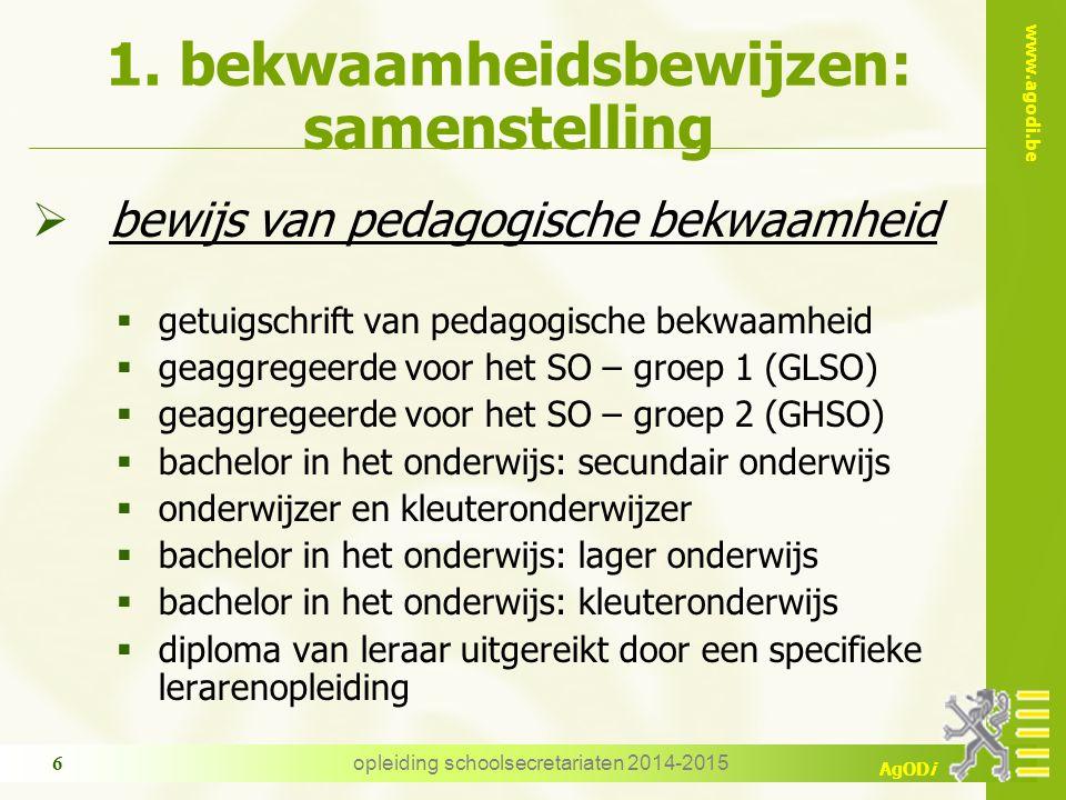 www.agodi.be AgODi opleiding schoolsecretariaten 2014-2015 6 1. bekwaamheidsbewijzen: samenstelling  bewijs van pedagogische bekwaamheid  getuigschr