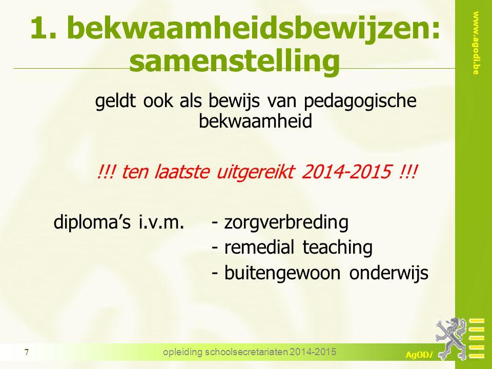www.agodi.be AgODi 1. bekwaamheidsbewijzen: samenstelling geldt ook als bewijs van pedagogische bekwaamheid !!! ten laatste uitgereikt 2014-2015 !!! d