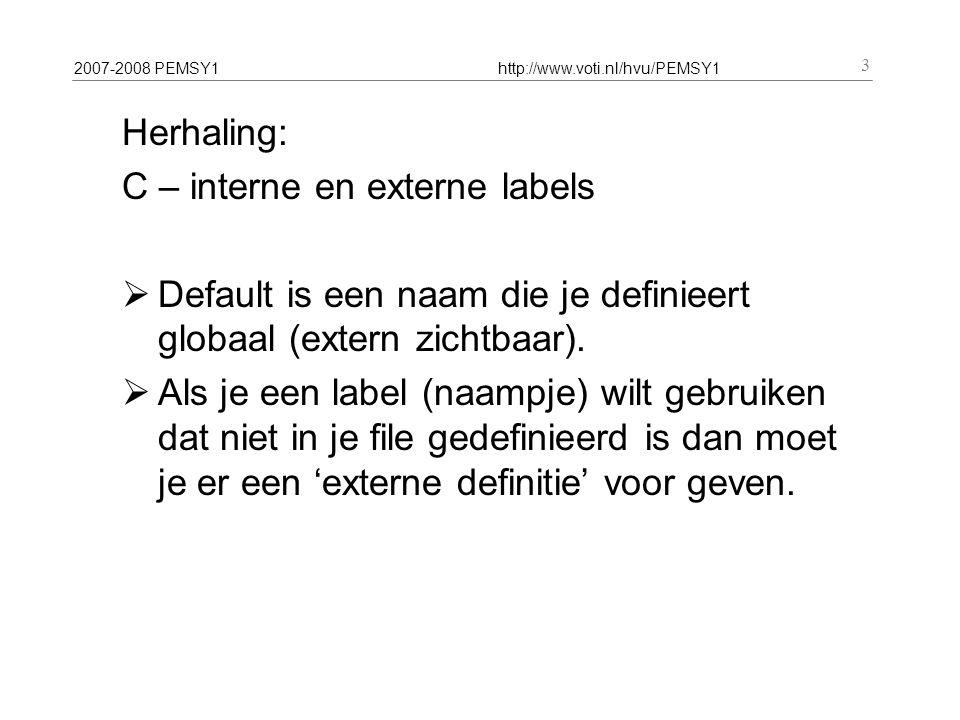 2007-2008 PEMSY1http://www.voti.nl/hvu/PEMSY1 4 Herhaling: wat is een subroutine  Onafhankelijk stuk code (cut-n-paste)  Aagenroepen met BL, returnt naar de aanroeper  Interne sprongen: B, dus niet BL  Vrijwel nooit interne sprong naar zichzelf  Houd zich aan de APCS  Meestal: stmfd aan begin, ldmfd aan het einde