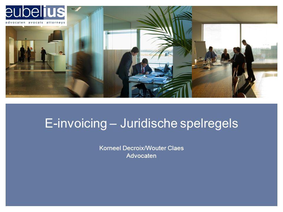 E-invoicing – Juridische spelregels Korneel Decroix/Wouter Claes Advocaten