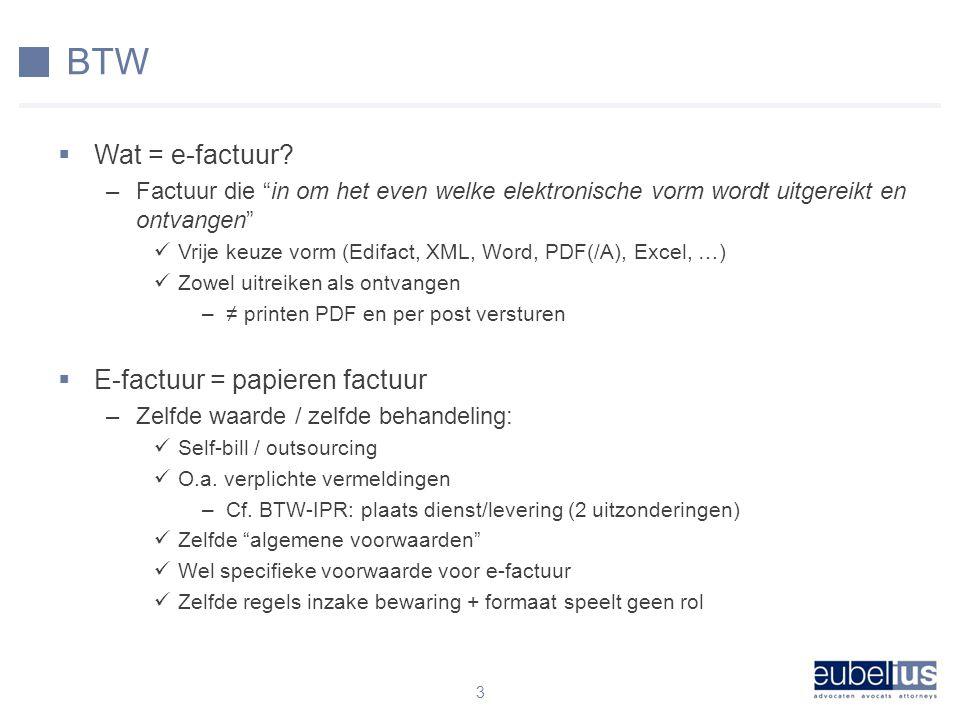 """BTW  Wat = e-factuur? –Factuur die """"in om het even welke elektronische vorm wordt uitgereikt en ontvangen"""" Vrije keuze vorm (Edifact, XML, Word, PDF("""