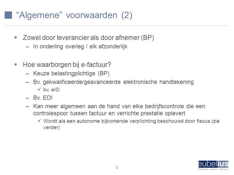 Algemene voorwaarden (2)  Zowel door leverancier als door afnemer (BP) –In onderling overleg / elk afzonderlijk  Hoe waarborgen bij e-factuur.