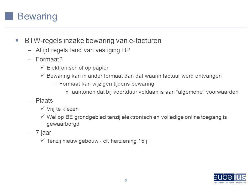 Bewaring  BTW-regels inzake bewaring van e-facturen –Altijd regels land van vestiging BP –Formaat.