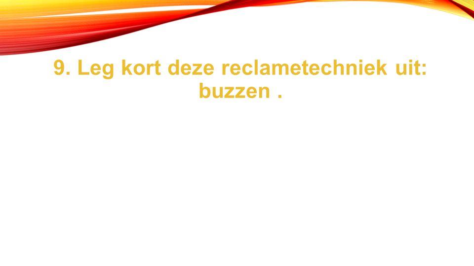 9. Leg kort deze reclametechniek uit: buzzen.