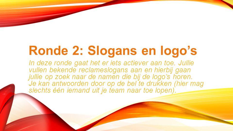 Ronde 2: Slogans en logo's In deze ronde gaat het er iets actiever aan toe.