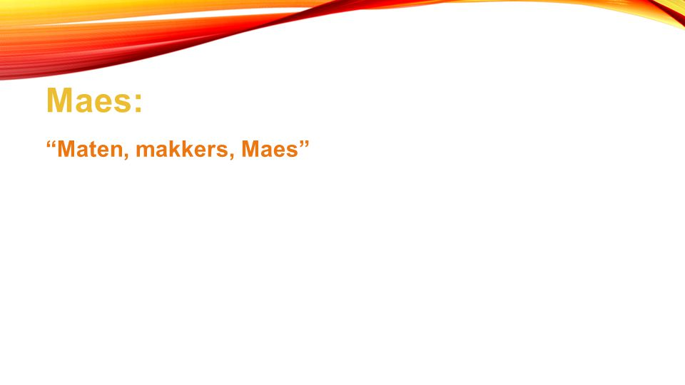 Maes: Maten, makkers, Maes