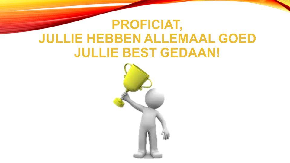 PROFICIAT, JULLIE HEBBEN ALLEMAAL GOED JULLIE BEST GEDAAN!