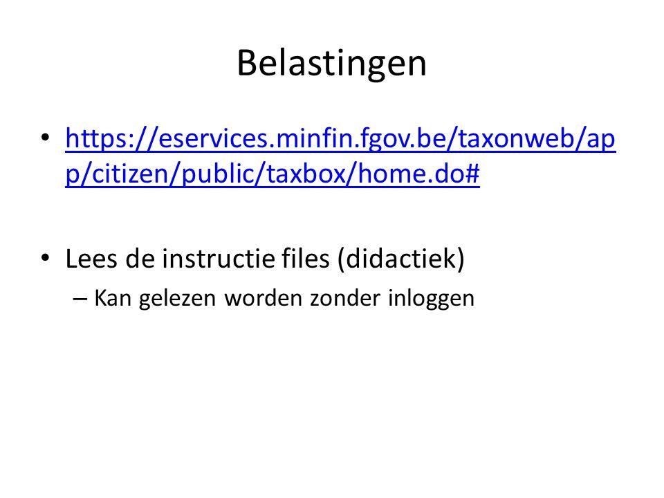 Belastingen https://eservices.minfin.fgov.be/taxonweb/ap p/citizen/public/taxbox/home.do# https://eservices.minfin.fgov.be/taxonweb/ap p/citizen/public/taxbox/home.do# Lees de instructie files (didactiek) – Kan gelezen worden zonder inloggen