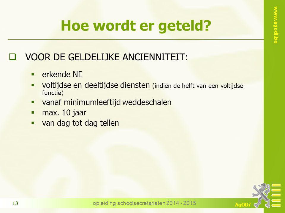 www.agodi.be AgODi Hoe wordt er geteld?  VOOR DE GELDELIJKE ANCIENNITEIT:  erkende NE  voltijdse en deeltijdse diensten (indien de helft van een vo