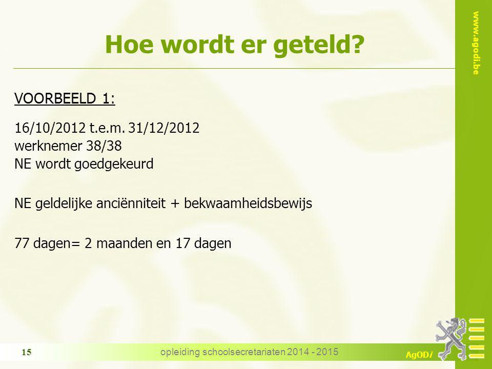 www.agodi.be AgODi Hoe wordt er geteld? VOORBEELD 1: 16/10/2012 t.e.m. 31/12/2012 werknemer 38/38 NE wordt goedgekeurd NE geldelijke anciënniteit + be