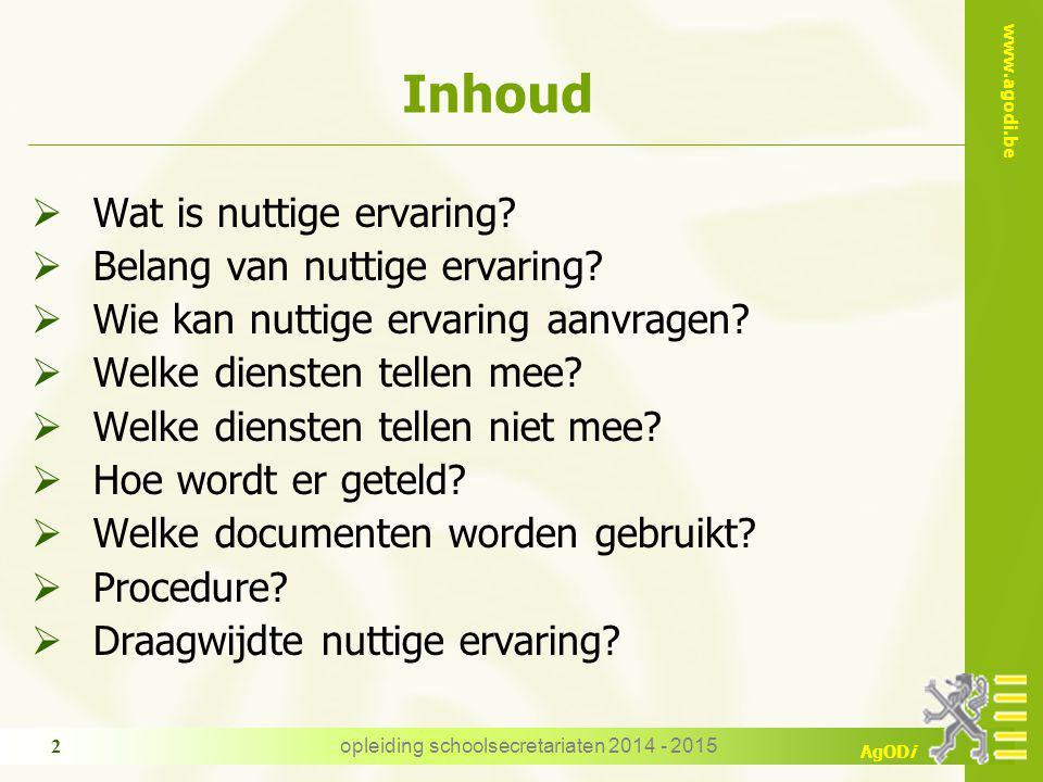 www.agodi.be AgODi Inhoud  Wat is nuttige ervaring?  Belang van nuttige ervaring?  Wie kan nuttige ervaring aanvragen?  Welke diensten tellen mee?