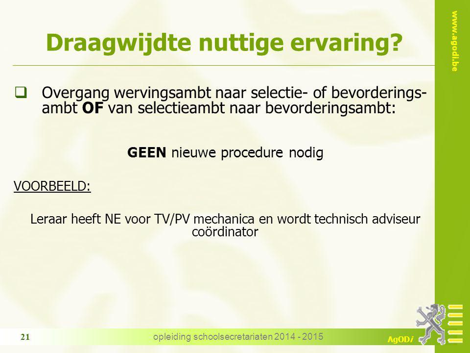 www.agodi.be AgODi Draagwijdte nuttige ervaring?  Overgang wervingsambt naar selectie- of bevorderings- ambt OF van selectieambt naar bevorderingsamb