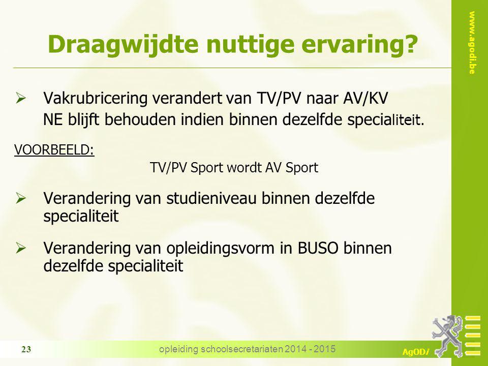 www.agodi.be AgODi Draagwijdte nuttige ervaring?  Vakrubricering verandert van TV/PV naar AV/KV NE blijft behouden indien binnen dezelfde specia lite