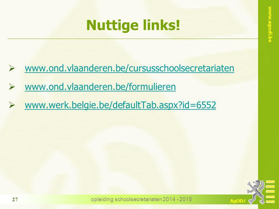 www.agodi.be AgODi Nuttige links!  www.ond.vlaanderen.be/cursusschoolsecretariaten www.ond.vlaanderen.be/cursusschoolsecretariaten  www.ond.vlaander