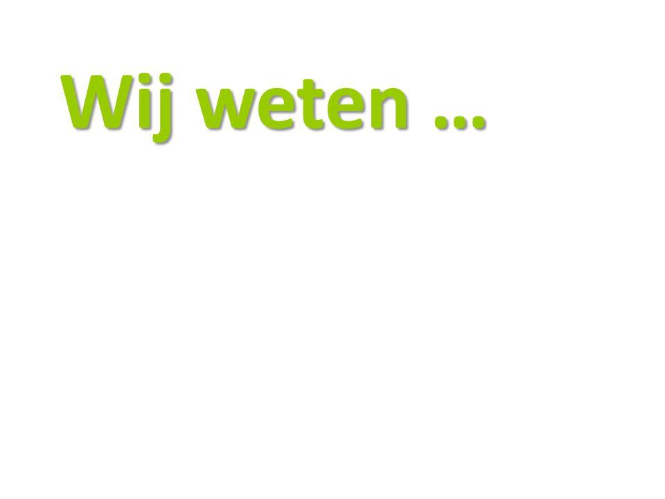 Wij weten …