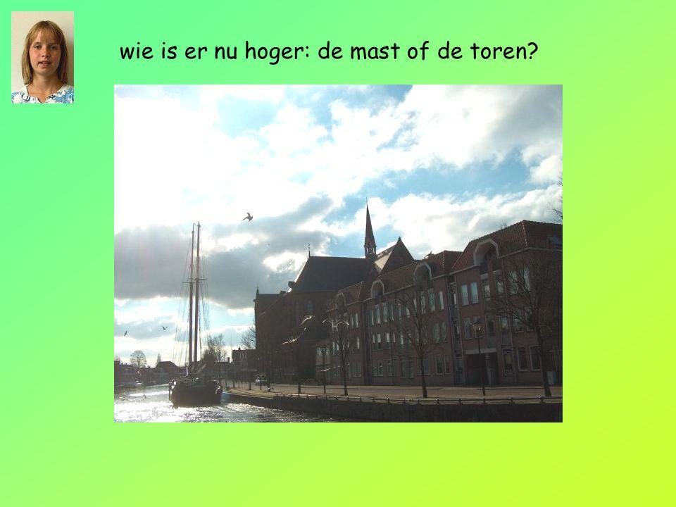 wie is er nu hoger: de mast of de toren?