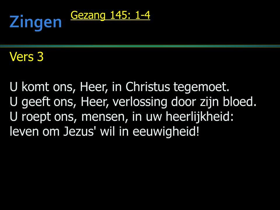 Vers 3 U komt ons, Heer, in Christus tegemoet. U geeft ons, Heer, verlossing door zijn bloed.