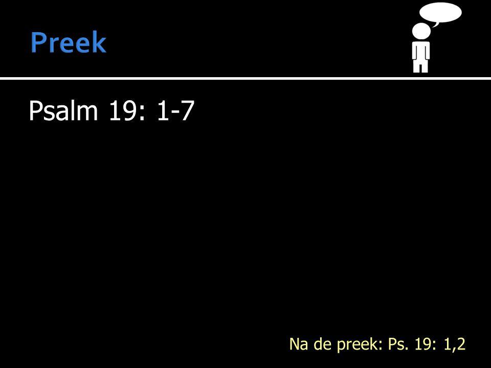 Psalm 19: 1-7 Na de preek: Ps. 19: 1,2