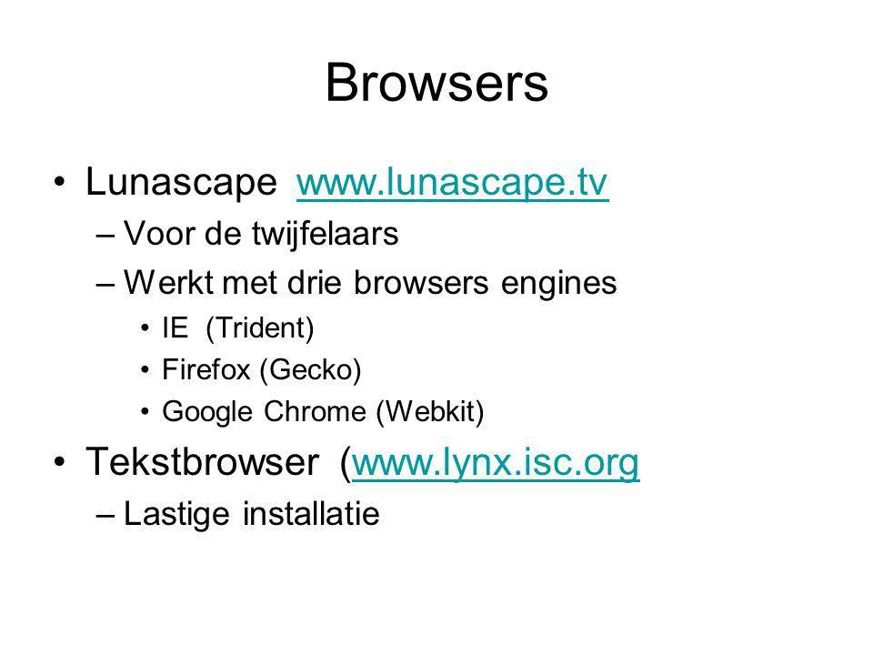 Browsers Lunascape www.lunascape.tvwww.lunascape.tv –Voor de twijfelaars –Werkt met drie browsers engines IE (Trident) Firefox (Gecko) Google Chrome (Webkit) Tekstbrowser (www.lynx.isc.orgwww.lynx.isc.org –Lastige installatie