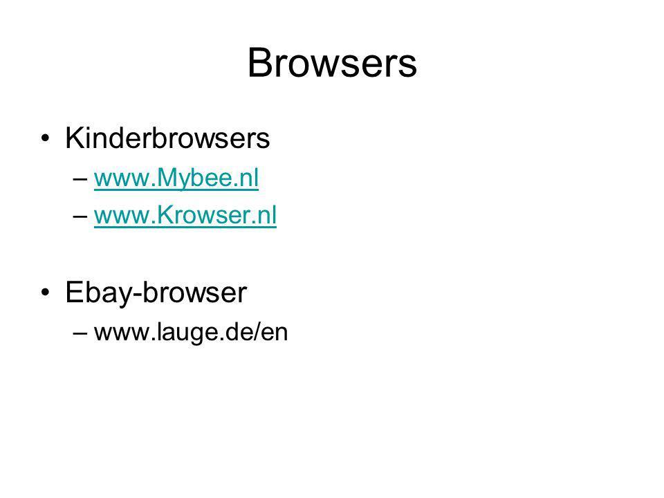 Browsers Kinderbrowsers –www.Mybee.nlwww.Mybee.nl –www.Krowser.nlwww.Krowser.nl Ebay-browser –www.lauge.de/en