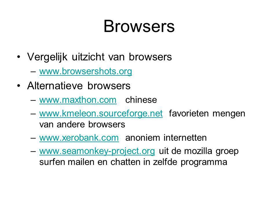 Browsers Vergelijk uitzicht van browsers –www.browsershots.orgwww.browsershots.org Alternatieve browsers –www.maxthon.com chinesewww.maxthon.com –www.kmeleon.sourceforge.net favorieten mengen van andere browserswww.kmeleon.sourceforge.net –www.xerobank.com anoniem internettenwww.xerobank.com –www.seamonkey-project.org uit de mozilla groep surfen mailen en chatten in zelfde programmawww.seamonkey-project.org