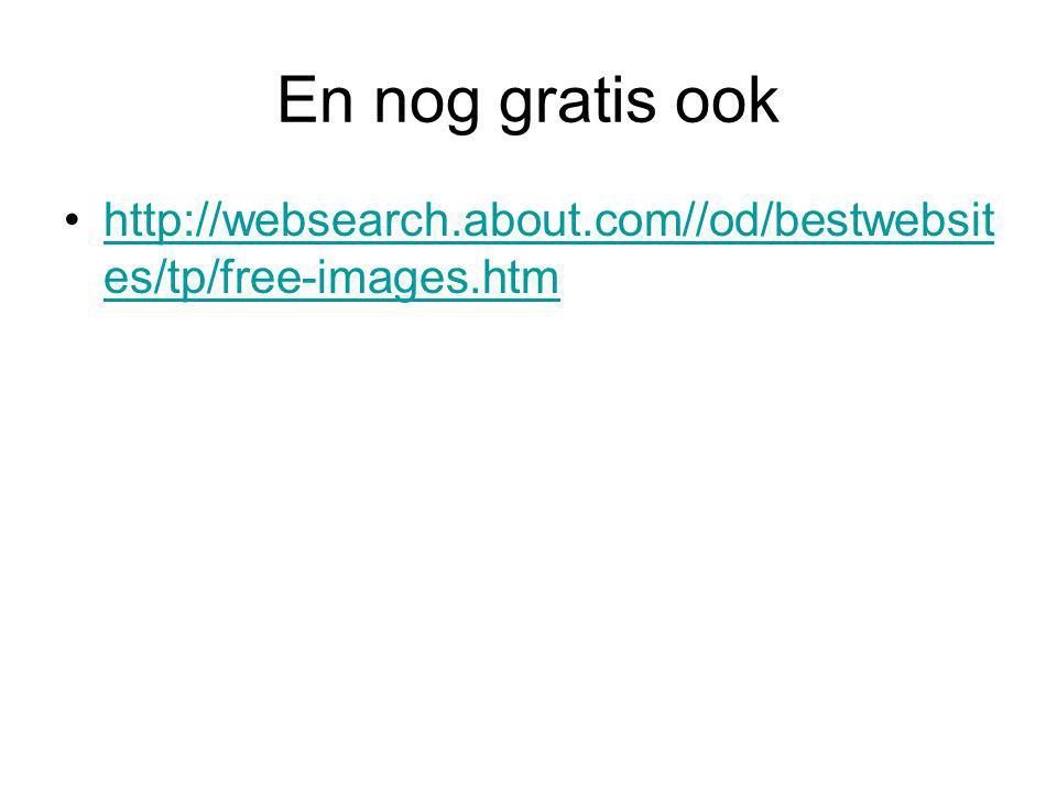 En nog gratis ook http://websearch.about.com//od/bestwebsit es/tp/free-images.htmhttp://websearch.about.com//od/bestwebsit es/tp/free-images.htm