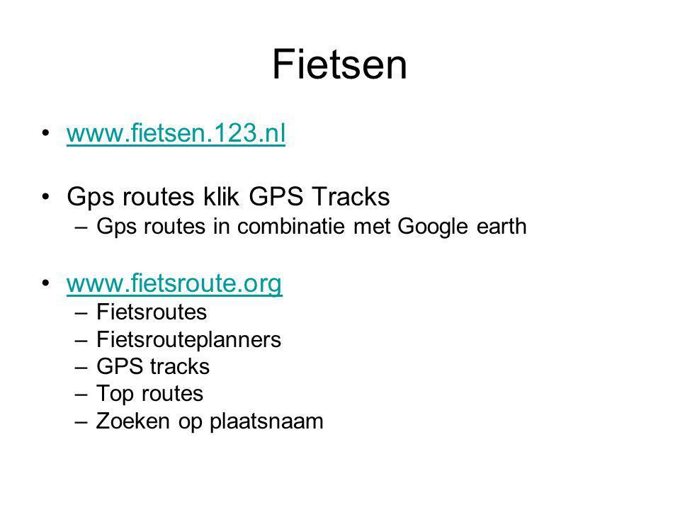 Fietsen www.fietsen.123.nl Gps routes klik GPS Tracks –Gps routes in combinatie met Google earth www.fietsroute.org –Fietsroutes –Fietsrouteplanners –GPS tracks –Top routes –Zoeken op plaatsnaam