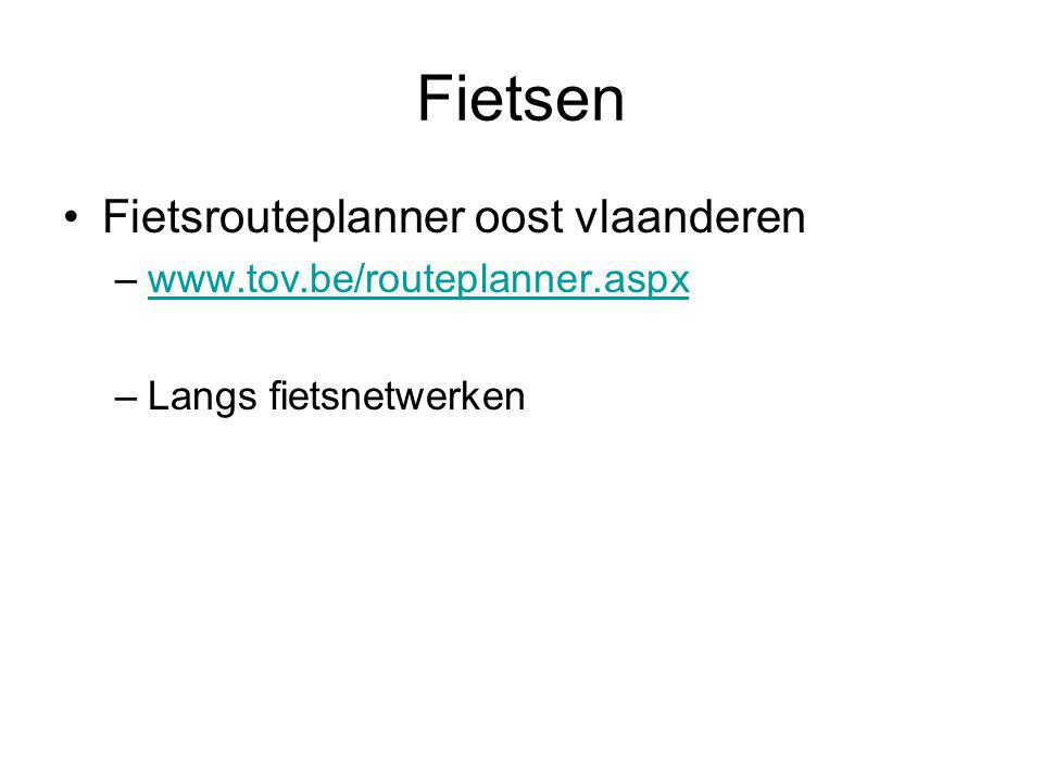 Fietsen Fietsrouteplanner oost vlaanderen –www.tov.be/routeplanner.aspxwww.tov.be/routeplanner.aspx –Langs fietsnetwerken
