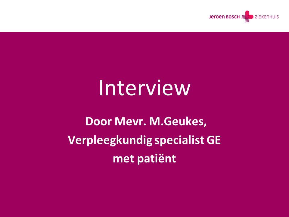 Interview Door Mevr. M.Geukes, Verpleegkundig specialist GE met patiënt