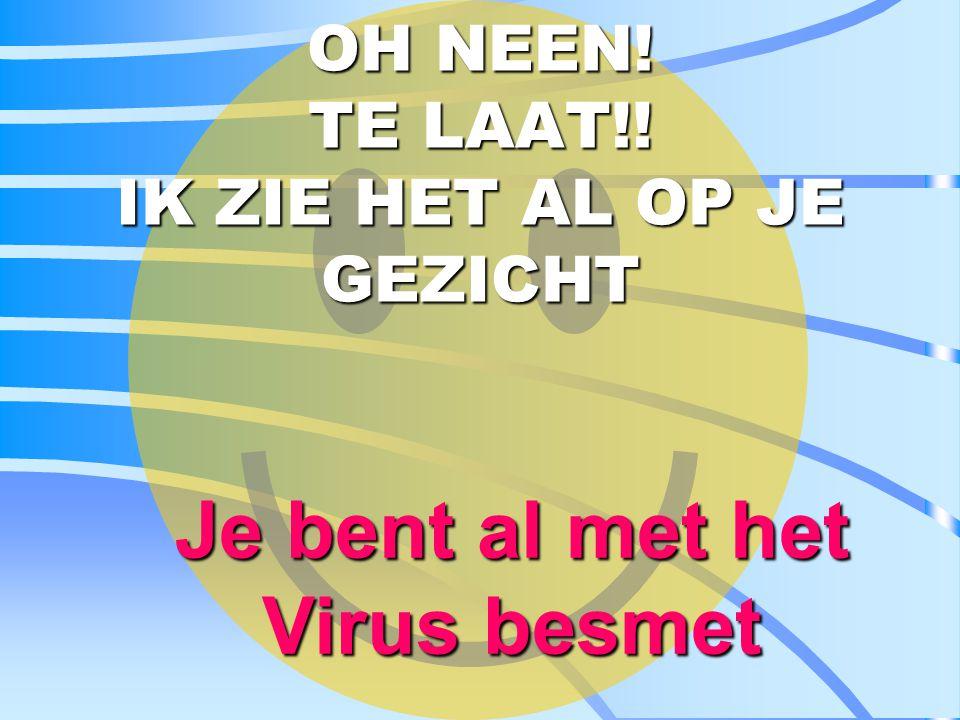 Dit Virus heeft men een heel bijzondere naam gegeven. Het heet.......