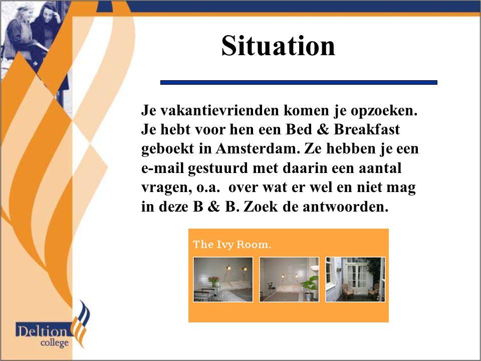 Situation Je vakantievrienden komen je opzoeken. Je hebt voor hen een Bed & Breakfast geboekt in Amsterdam. Ze hebben je een e-mail gestuurd met daari