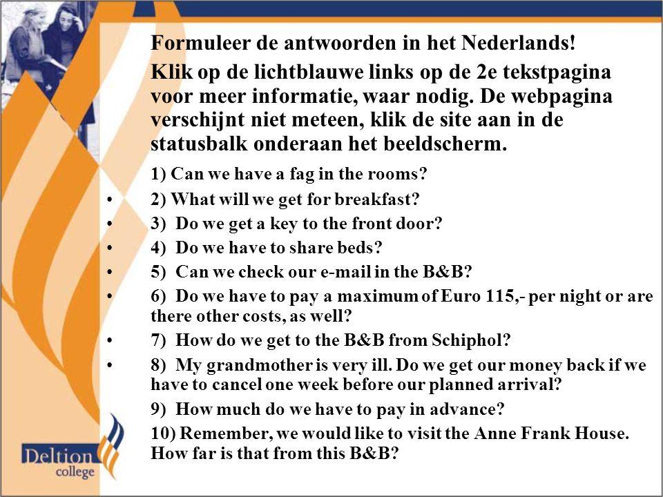 Formuleer de antwoorden in het Nederlands! Klik op de lichtblauwe links op de 2e tekstpagina voor meer informatie, waar nodig. De webpagina verschijnt
