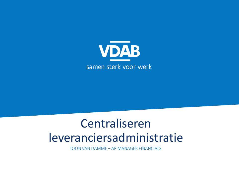 Centraliseren leveranciersadministratie TOON VAN DAMME – AP MANAGER FINANCIALS