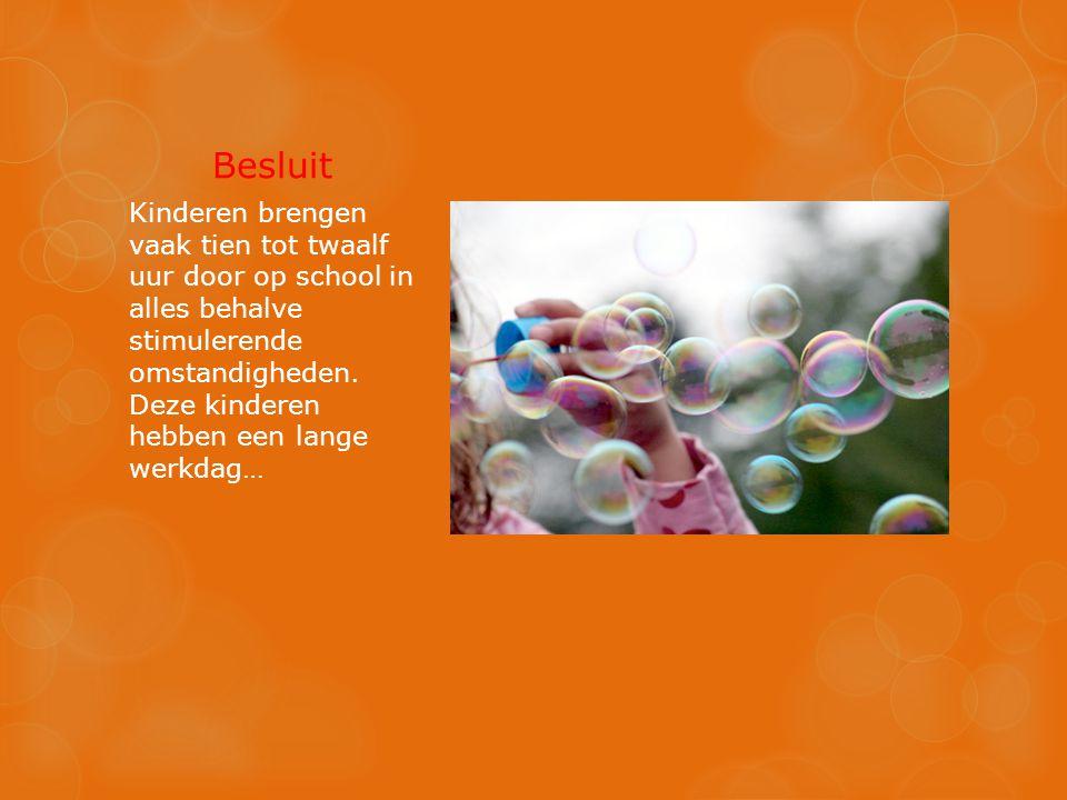 Besluit Kinderen brengen vaak tien tot twaalf uur door op school in alles behalve stimulerende omstandigheden. Deze kinderen hebben een lange werkdag…
