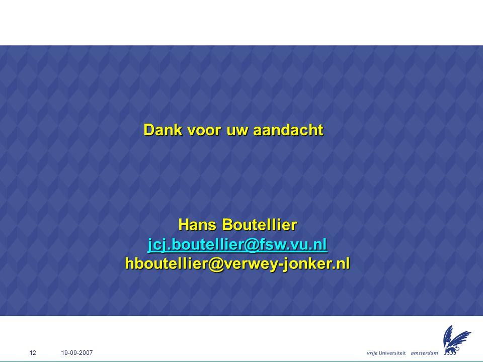 12 19-09-2007 Hans Boutellier jcj.boutellier@fsw.vu.nl hboutellier@verwey-jonker.nl jcj.boutellier@fsw.vu.nl Dank voor uw aandacht