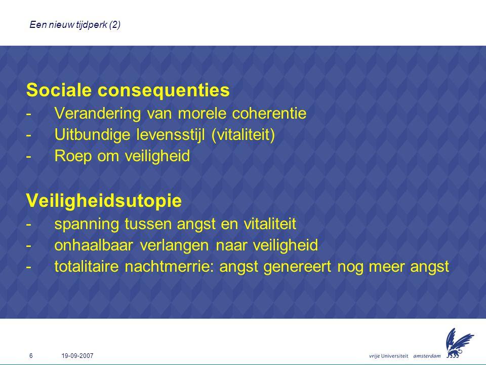 6 19-09-2007 Een nieuw tijdperk (2) Sociale consequenties -Verandering van morele coherentie -Uitbundige levensstijl (vitaliteit) -Roep om veiligheid