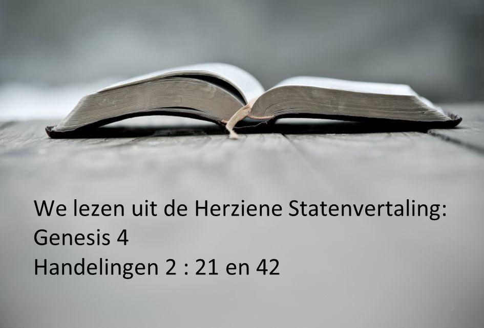 23 We lezen uit de Herziene Statenvertaling: Genesis 4 Handelingen 2 : 21 en 42