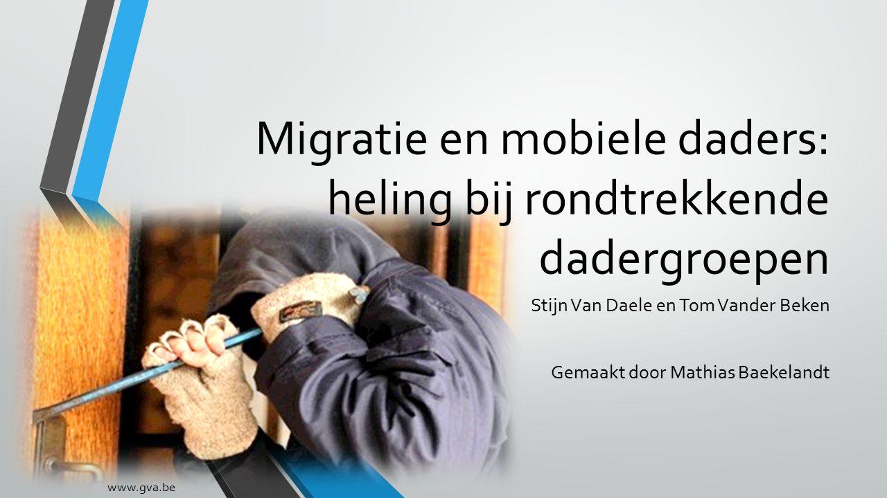 Migratie en mobiele daders: heling bij rondtrekkende dadergroepen Stijn Van Daele en Tom Vander Beken Gemaakt door Mathias Baekelandt www.gva.be
