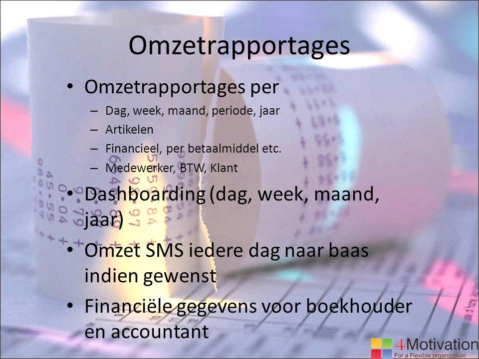 Omzetrapportages Omzetrapportages per – Dag, week, maand, periode, jaar – Artikelen – Financieel, per betaalmiddel etc.