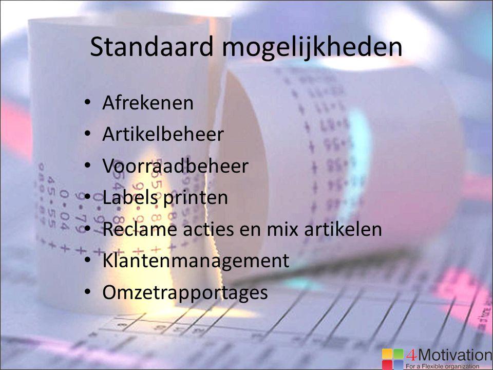 Standaard mogelijkheden Afrekenen Artikelbeheer Voorraadbeheer Labels printen Reclame acties en mix artikelen Klantenmanagement Omzetrapportages